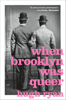 Hugh Ryan's When Brooklyn Was Queer is on sale March 5, 2019